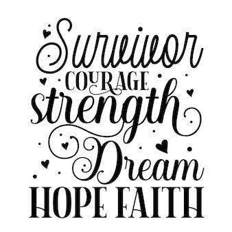 Survivor courage strength dream hope faith quotes illustration premium vector design