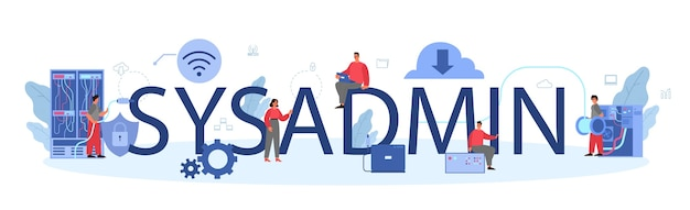 Sysadmin typographic header. people working on computer and doing technical work with server.