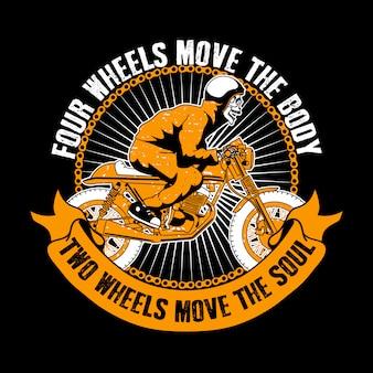 バイカーの引用とスローガンのtシャツ。 4つの車輪が身体を動かし、2つの車輪が魂を動かします。頭蓋骨に乗るオートバイ。