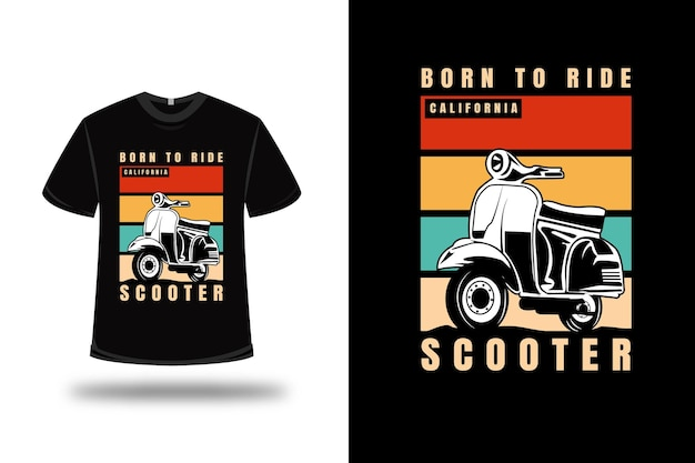 T-shirt born to ride california scooter color orange cream and green