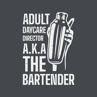 T shirt design adult daycare director a.k.a the bartender with hand holding a cobbler shaker and gray background vintage illustration