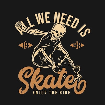 T shirt design all we need is skate enjoy the ride 1998 with skeleton playing skateboard vintage illustration