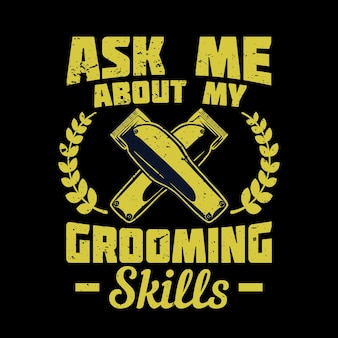 T shirt design ask me about my grooming skills with hair clipper and black background vintage illustration