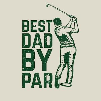 Дизайн футболки лучший папа по номиналу с гольфистом, размахивающим гольф-клубом, винтажная иллюстрация