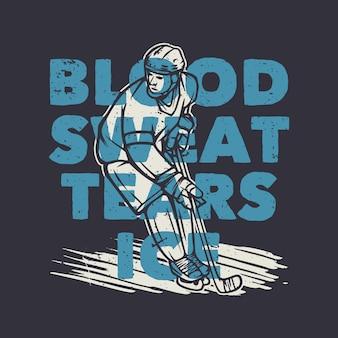 Дизайн футболки кровавый пот слезы лед с хоккеистом винтажная иллюстрация