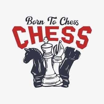 Дизайн футболки рожден для шахмат с шахматной винтажной иллюстрацией