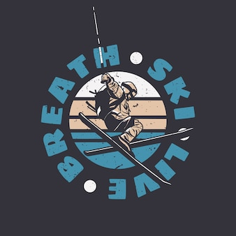 T shirt design breath ski live with skiing man doing his attraction vintage illustration