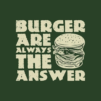 T shirt design burger are always the answer with burger and green background vintage illustration