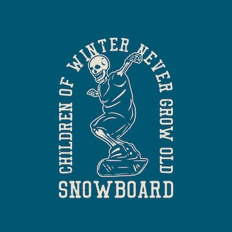 Дизайн футболки дети зимы никогда не стареют со скелетом, играющим на сноуборде, винтажная иллюстрация