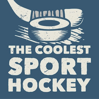 T shirt design the coolest sport hockey with hockey puck and hockey stick vintage illustration