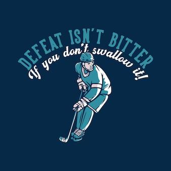 Поражение дизайна футболки не будет горьким, если вы его не проглотите! с хоккеистом старинные иллюстрации