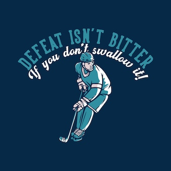 T shirt design defeat isn't bitter if you don't swallow it! with hockey player vintage illustration