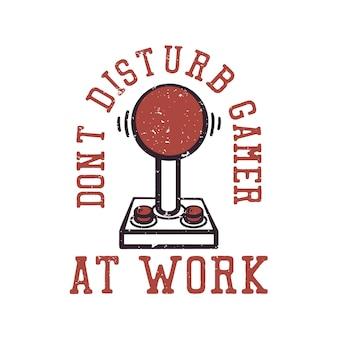T shirt design don't disturb gamer at work with game controller vintage illustration
