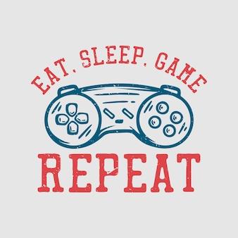 Tシャツのデザインは、ゲームパッドのヴィンテージイラストで睡眠ゲームの繰り返しを食べる