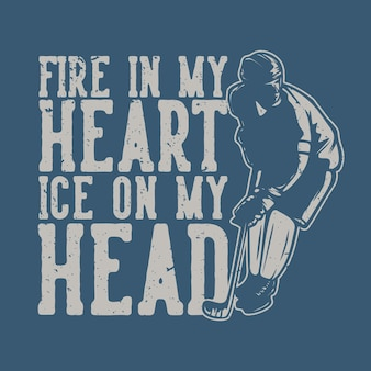 T shirt design fire in my hear ice on my head with hockey player vintage illustration