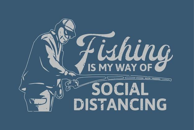 T 셔츠 디자인 낚시는 사회적 거리를 두는 방법입니다.