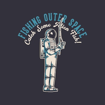 T shirt design fishing outer space catch some alien fish with astronaut dishing vintage illustration