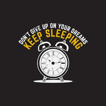 T shirt design don't give up your dreams keep sleeping with alarm clock and black background vintage illustration