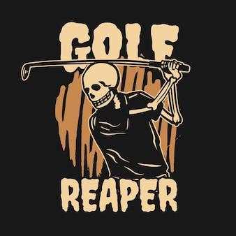 T shirt design golf reaper with skeleton playing golf vintage illustration