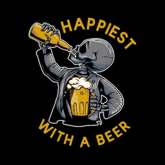 T shirt design happiest with a beer with skeleton carrying a cup of beer and drinking beer in the bottle vintage illustration