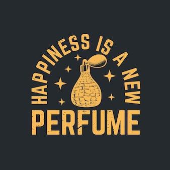 T 셔츠 디자인 행복은 향수와 회색 배경 빈티지 일러스트레이션이 있는 새로운 향수입니다.