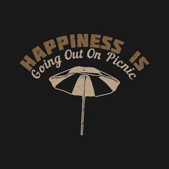 Дизайн футболки счастье выходит на пикник с зонтиком и черным фоном винтажной иллюстрации