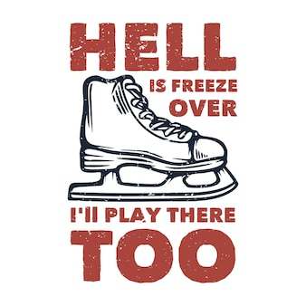 T shirt design hell is freeze over i'll play there too with ice skate shoes vintage illustration