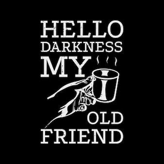Дизайн футболки привет темнота мой старый друг с рукой, держащей чашку кофе и черный фон винтажная иллюстрация