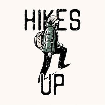 Дизайн футболки поднимается вверх с туристом, выходящим вперед винтажная иллюстрация