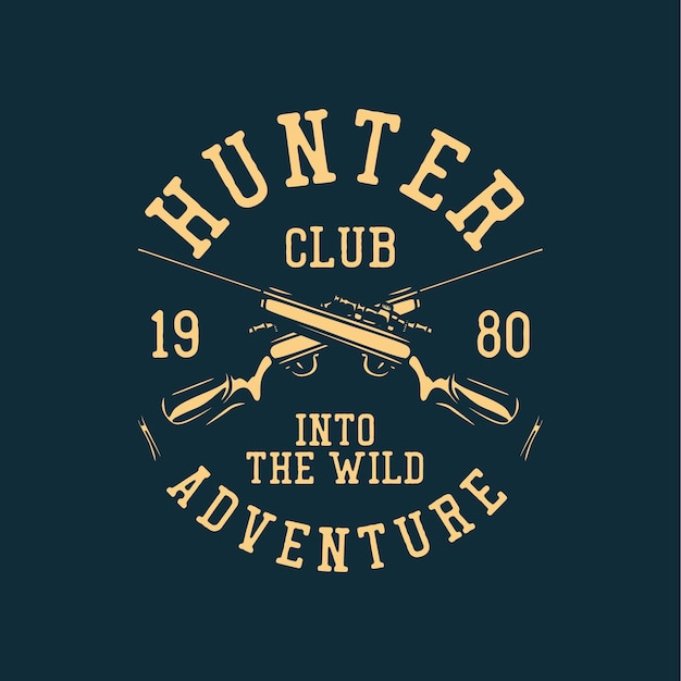T shirt design hunter club 19 80 into the wild adventure with hunting rifle vintage illustration