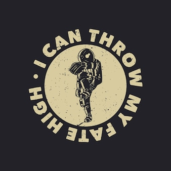 T-shirt design i can throw my fate high with astronaut playing baseball vintage illustration