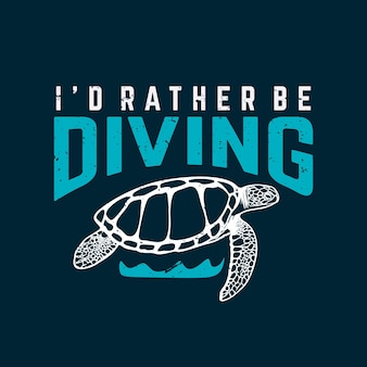T 셔츠 디자인 거북이와 짙은 파란색 배경 빈티지 일러스트레이션으로 다이빙하고 싶습니다. 프리미엄 벡터