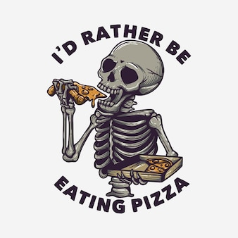 T shirt design i'd rather be eating pizza with skeleton eating pizza and white background vintage illustration