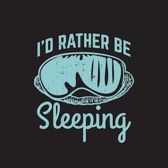 T shirt design i'd rather be sleeping with blind fold and black background vintage illustration