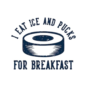T shirt design i eat ice and pucks for breakfast with hockey puck vintage illustration