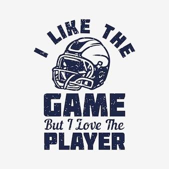 Tシャツのデザイン私はゲームが好きですが、フットボール用ヘルメットのビンテージイラストを持ったプレーヤーが大好きです