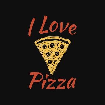 Дизайн футболки я люблю пиццу с кусочком пиццы и черным фоном старинные иллюстрации