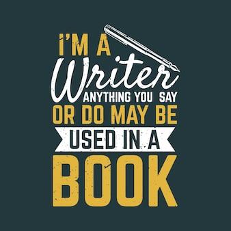 Дизайн футболки я писатель, все, что вы говорите или делаете, может быть использовано в книге с ручкой и серым фоном винтажной иллюстрации