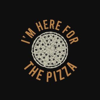 Tシャツのデザイン私はピザと黒の背景のヴィンテージイラストとピザのためにここにいます