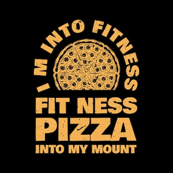 T shirt design i'm into fitness fit'ness pizza into my mount with pizza and black background vintage illustration