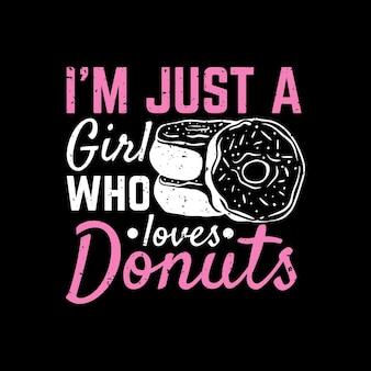 Tシャツのデザイン私はドーナツと黒の背景のビンテージイラストでドーナツを愛するただの女の子です