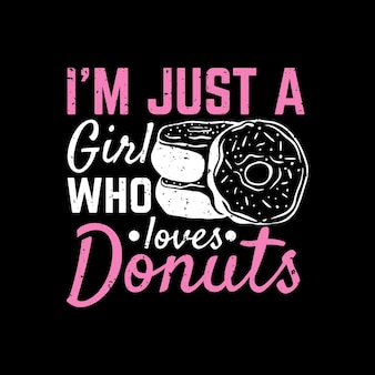 T shirt design i'm just a girl who loves donuts with donuts and black background vintage illustration