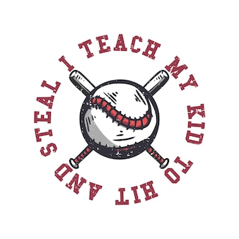 T-shirt design i teach my kid to hit and steal