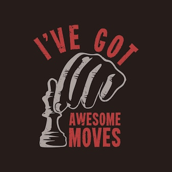 T shirt design i've got awesome moves with hand grabbing chess pawn and brown background vintage illustration