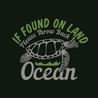 T shirt design if found on land please throw back into ocean with turtle and black background vintage illustration