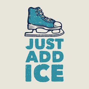 T shirt design just add ice with ice skate shoes vintage illustration