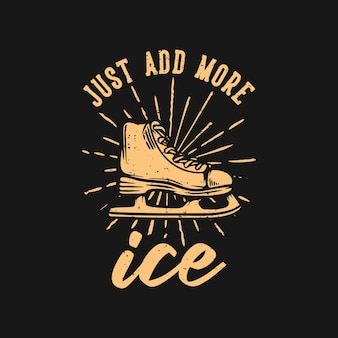 T shirt design just add more ice with ice skate shoes vintage illustration