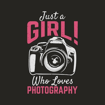 T shirt design just a girl who loves photography with camera and brown background vintage illustration