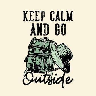 Дизайн футболки сохраняйте спокойствие и выходите на улицу с походной сумкой и винтажной иллюстрацией шляпы