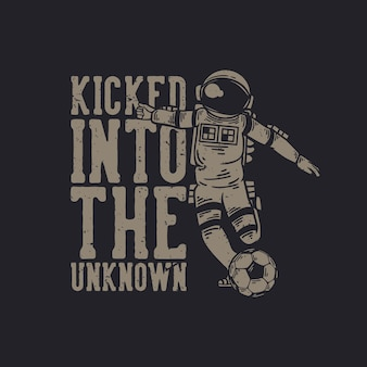 T-shirt design kicked into the unknown with astronaut playing soccer vintage illustration